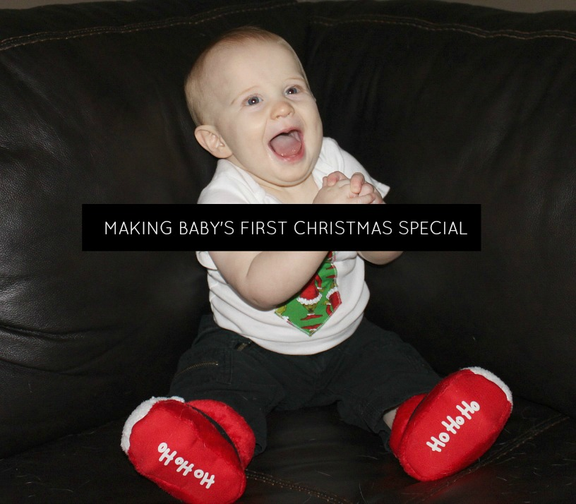 Making Baby's First Christmas Special!